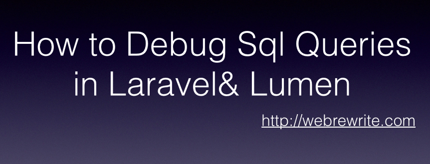 How to Debug Sql Queries in Laravel & Lumen - Easiest Method