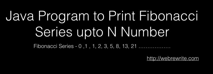 Java Program to Print Fibonacci Series upto N number